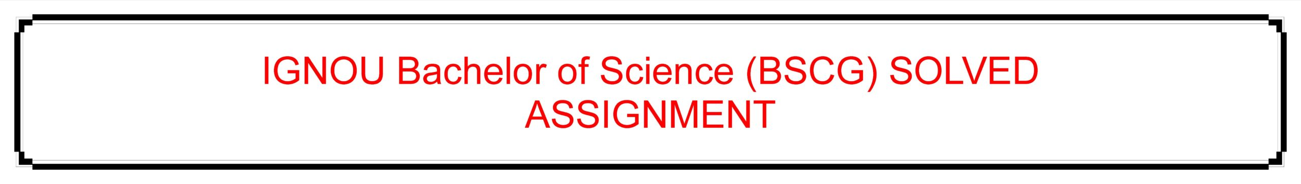IGNOU Bachelor of Science (BSCG) SOLVED ASSIGNMENT