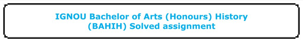 IGNOU Bachelor of Arts (Honours) History (BAHIH) Solved assignment
