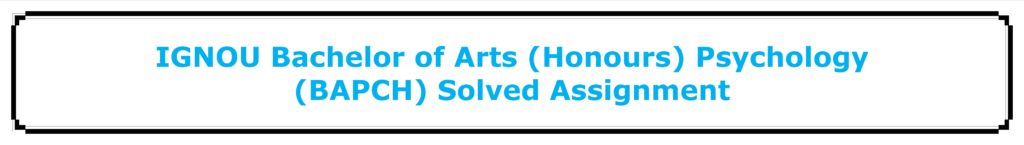 IGNOU Bachelor of Arts (Honours) Psychology (BAPCH) Solved Assignment