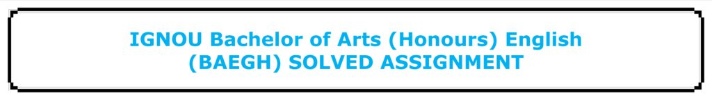 IGNOU Bachelor of Arts (Honours) English (BAEGH) SOLVED ASSIGNMENT